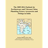 The 2009-2014 Outlook for Earthenware and Vitreous China Plumbing Fixture Accessories and Fittings in India