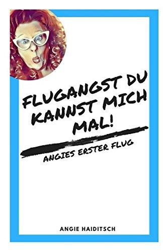 Flugangst du kannst mich mal!: Angies erster Flug