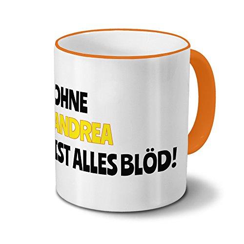 Tasse mit Namen Andrea - Motiv Ohne Andrea ist alles Blöd! - Namenstasse, Kaffeebecher, Mug, Becher, Kaffeetasse - Farbe Orange