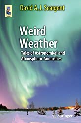 Weird Weather: Tales of Astronomical and Atmospheric Anomalies (Astronomers' Universe) by David A. J. Seargent (2012-03-10)