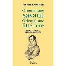 Orientalisme savant, orientalisme littéraire: Sept essais sur leur connexion (La bibliothèque arabe)