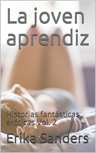 La joven aprendiz: Historias fantásticas eróticas Vol. 2 por Erika Sanders