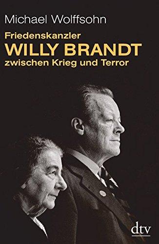 Friedenskanzler Willy Brandt zwischen Krieg und Terror: 1972 - 1973 Mit Beiträgen von Thomas Brechenmacher, Lisa Wreschniok und Till Rüger