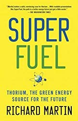 SuperFuel: Thorium, the Green Energy Source for the Future (MacSci) by Richard Martin (2013-08-20)