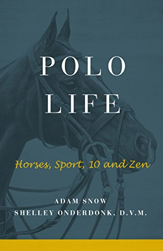 Polo Life: Horses, Sport, 10 & Zen (English Edition) eBook: Adam ...