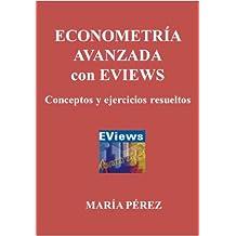 ECONOMETRIA AVANZADA CON EVIEWS. Conceptos y ejercicios resueltos (Spanish Edition)
