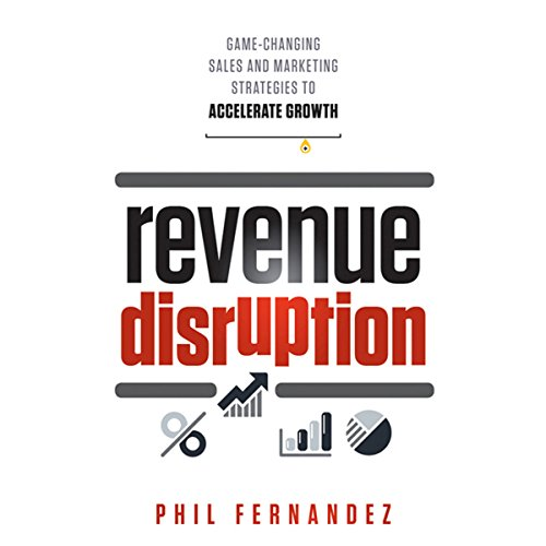 Revenue Disruption: Game-Changing Sales and Marketing Strategies to Accelerate Growth  Audiolibri