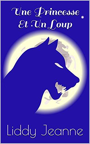 Une Princesse Et Un Loup (Royaume Des Loups-Garous t. 1)