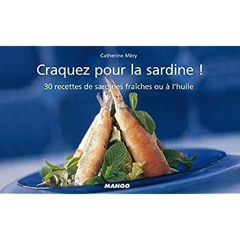 Craquez pour la sardine ! : 30 Recettes de sardines fraîches ou à l'huile