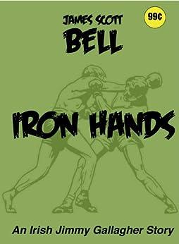 Iron Hands (An Irish Jimmy Gallagher Story) (English Edition) par [Bell, James Scott]