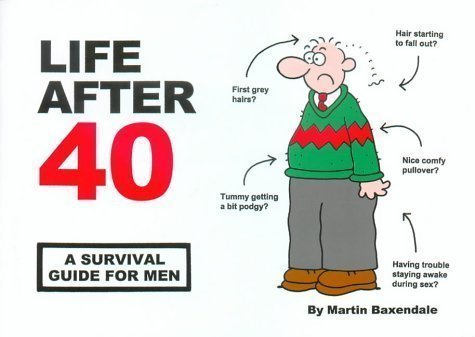 Life After 40: A Survival Guide for Men by Martin Baxendale (2004)