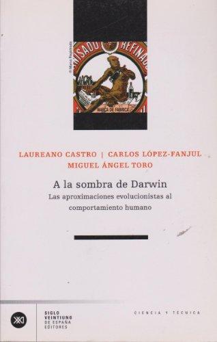 A la sombra de Darwin: Las aproximaciones evolucionistas al comportamiento humano (Ciencia) por Laureano Castro Nogueira