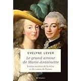 Le grand amour de Marie-Antoinette: Lettres secrètes de la reine et du comte de Fersen