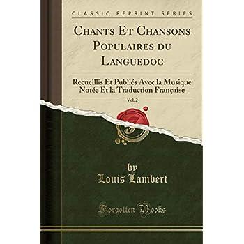 Chants Et Chansons Populaires Du Languedoc, Vol. 2: Recueillis Et Publiés Avec La Musique Notée Et La Traduction Française (Classic Reprint)