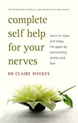 Complete Self Help for Your Nerves: Learn to Relax and Enjoy Life Again by Overcoming Fear by Claire Weekes (2008-06-01)