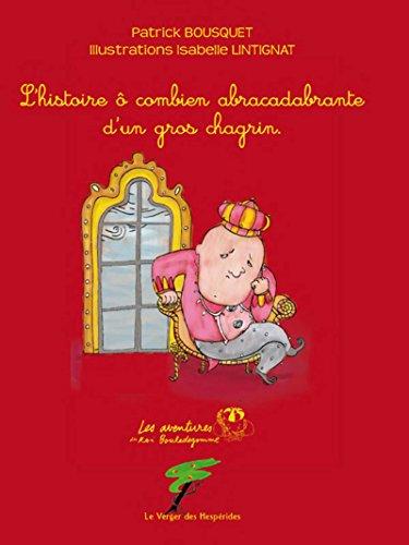 L'histoire ô combien abracadabrante d'un gros chagrin: Les aventures du Roi Bouledegomme (Du coq à l'âme) par Patrick Bousquet