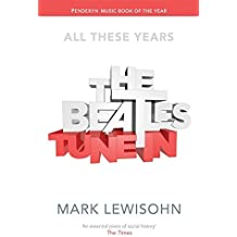 The Beatles - All These Years: Volume One: Tune In by Mark Lewisohn (2015-09-03)