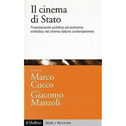 Il Cinema Di Stato. Finanziamento Pubblico Ed Economia Simbolica Nel Cinema Italiano Contemporaneo
