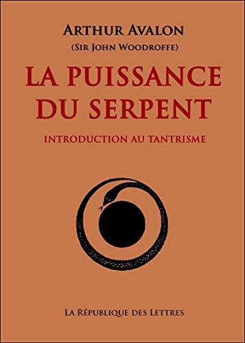 La Puissance du Serpent: Introduction au Tantrisme par Arthur Avalon