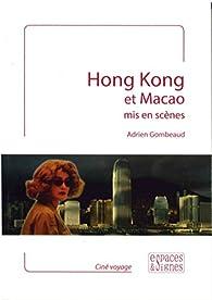Hong Kong et Macao mis en scènes par Adrien Gombeaud