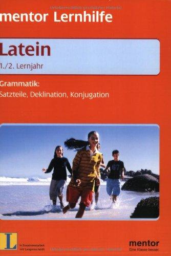 Mentor Lernhilfe. Latein 1./2. Lernjahr. Grammatik: Satzteile, Deklination, Konjugation.