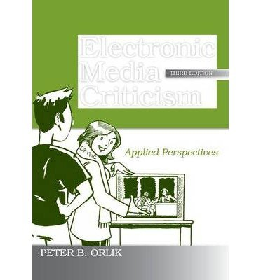 [ ELECTRONIC MEDIA CRITICISM: APPLIED PERSPECTIVES (COMMUNICATION (ROUTLEDGE PAPERBACK)) ] Electronic Media Criticism: Applied Perspectives (Communication (Routledge Paperback)) By Orlik, Peter B ( Author ) Jan-2009 [ Paperback ]