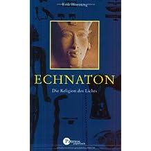 Echnaton: Die Religion des Lichts