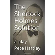 The Sherlock Holmes Solution: a play