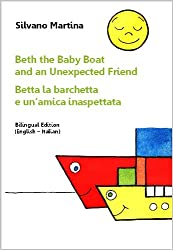 Beth the Baby Boat and an Unexpected Friend (A Children's Picture Book) - Betta la barchetta e un'amica inaspettata (Libro illustrato per bambini) - Bilingual ... Edition (English-Italian) (English Edition)