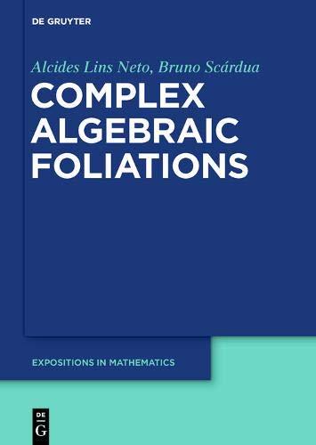 Complex Algebraic Foliations (De Gruyter Expositions in Mathematics, Band 67)