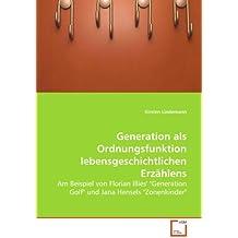"""Generation als Ordnungsfunktion lebensgeschichtlichen Erzählens: Am Beispiel von Florian Illies' """"Generation Golf"""" und Jana Hensels """"Zonenkinder"""""""