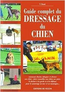 Guide complet du dressage du chien de V Rossi ( 19 février 2001 )