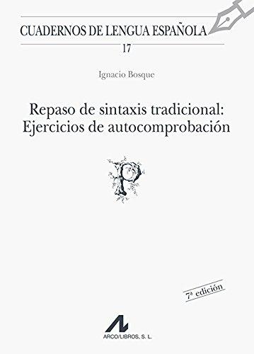 Repaso de sintaxis tradicional: Ejercicios de autocomprobación (Cuadernos de lengua española) por Ignacio Bosque