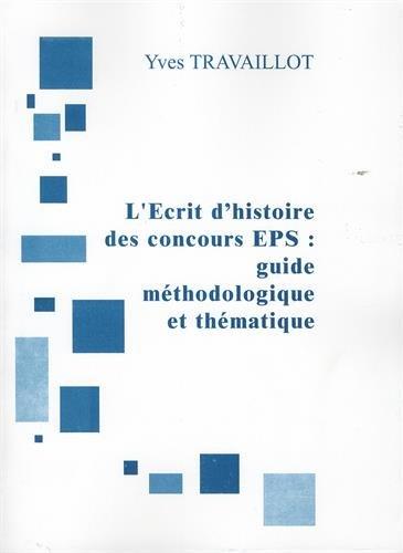 L'écrit d'histoire des concours EPS : guide méthodologique et thématique (CAPEPS)