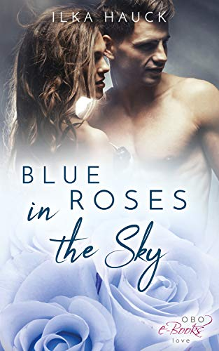 Blue Roses in the Sky (Roses of Louisville 2) - New College-romanze Adult,
