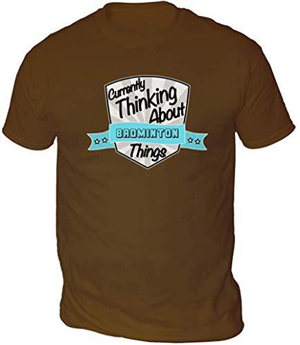 Currently Thinking Ungefähr Badminton Herren T-Shirt (Pick Farbe und Größe) - Schokolade, S