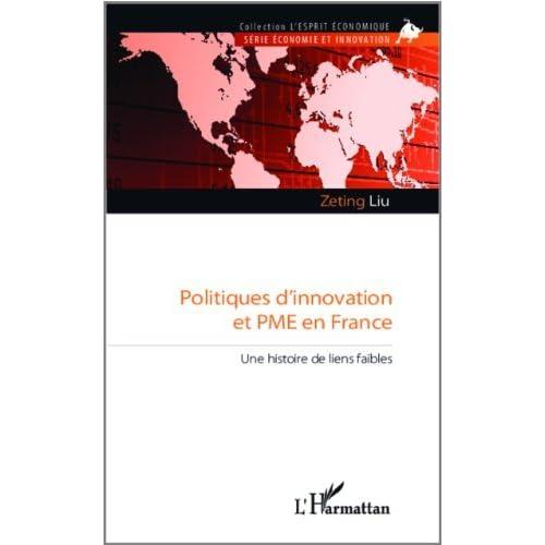 Politiques d'Innovation et Pme en France une Histoire de Liens Faibles de Zeting Liu (23 juillet 2013) Broché