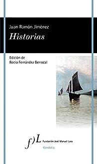 Historias: Edición de Rocío Fernández Berrocal par Juan Ramón Jiménez