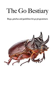 The Go Bestiary: Bugs, gotchas and guidelines for go programmers Descargar ebooks PDF