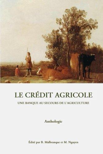 Le credit agricole: une banque au secours de l'agriculture par Benoit Malbranque