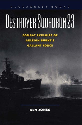 Destroyer Squadron 23: Combat Exploits of Arleigh Burke's Gallant Force (Bluejacket Books)
