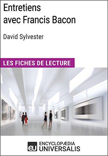 Entretiens avec Francis Bacon de David Sylvester (Les Fiches de Lecture d'Universalis): (Les Fiches de Lecture d'Universalis)