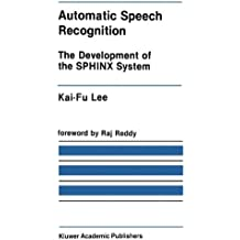 [(Automatic Speech Recognition: The Development of the SPHINX System * * )] [Author: Kai-Fu Lee] [Oct-2013]