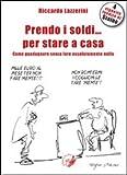 Scarica Libro Prendo i soldi per stare a casa Come guadagnare senza fare assolutamente nulla (PDF,EPUB,MOBI) Online Italiano Gratis