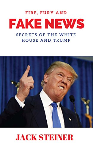 Fire, Fury and Fake News: Secrets of the White House and Trump (English Edition)