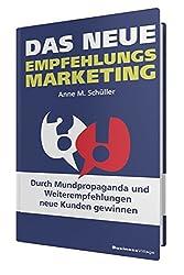 Das neue Empfehlungsmarketing: Durch Mundpropaganda und Weiterempfehlungen neue Kunden gewinnen
