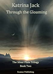 Through the Gloaming (The Silver Flute Trilogy Book 2)