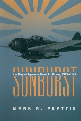 Sunburst: The Rise of Japanese Naval Air Power, 1909-1941 por Mark Peattie