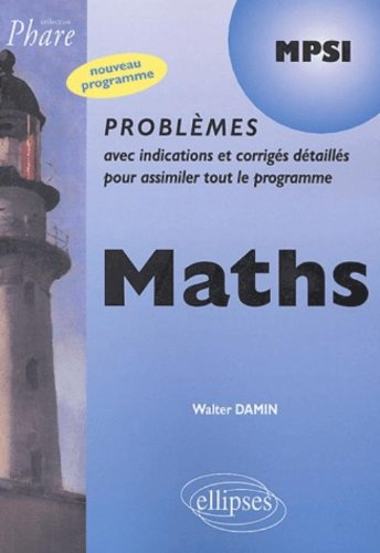 Mathématiques MPSI, problèmes corrigés : Nouveau programme