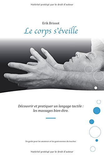 Le corps s'éveille: Découvrir et pratiquer un langage tactile : les massages bien-être